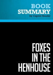 "Summary of Foxes in the Henhouse: How the Republicans Stole the South and the Heartland and What the Democrats Must Do to Run 'Em Out - Steve Jarding & Dave ""Mudcat"" Saunders ebook by Capitol Reader"
