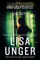 The Darkness Gathers: A Novel - A Novel ebook by Lisa Unger