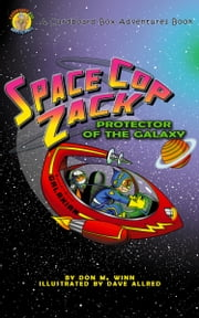 Space Cop Zack, Protector of the Galaxy - A Kids' Book About Using Your Imagination ebook by Don M. Winn,Dave Allred