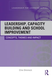 Leadership, Capacity Building and School Improvement - Concepts, themes and impact ebook by Clive Dimmock