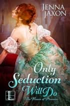 Only Seduction Will Do ekitaplar by Jenna Jaxon