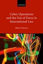 Cyber Operations and the Use of Force in International Law ebook by Marco Roscini