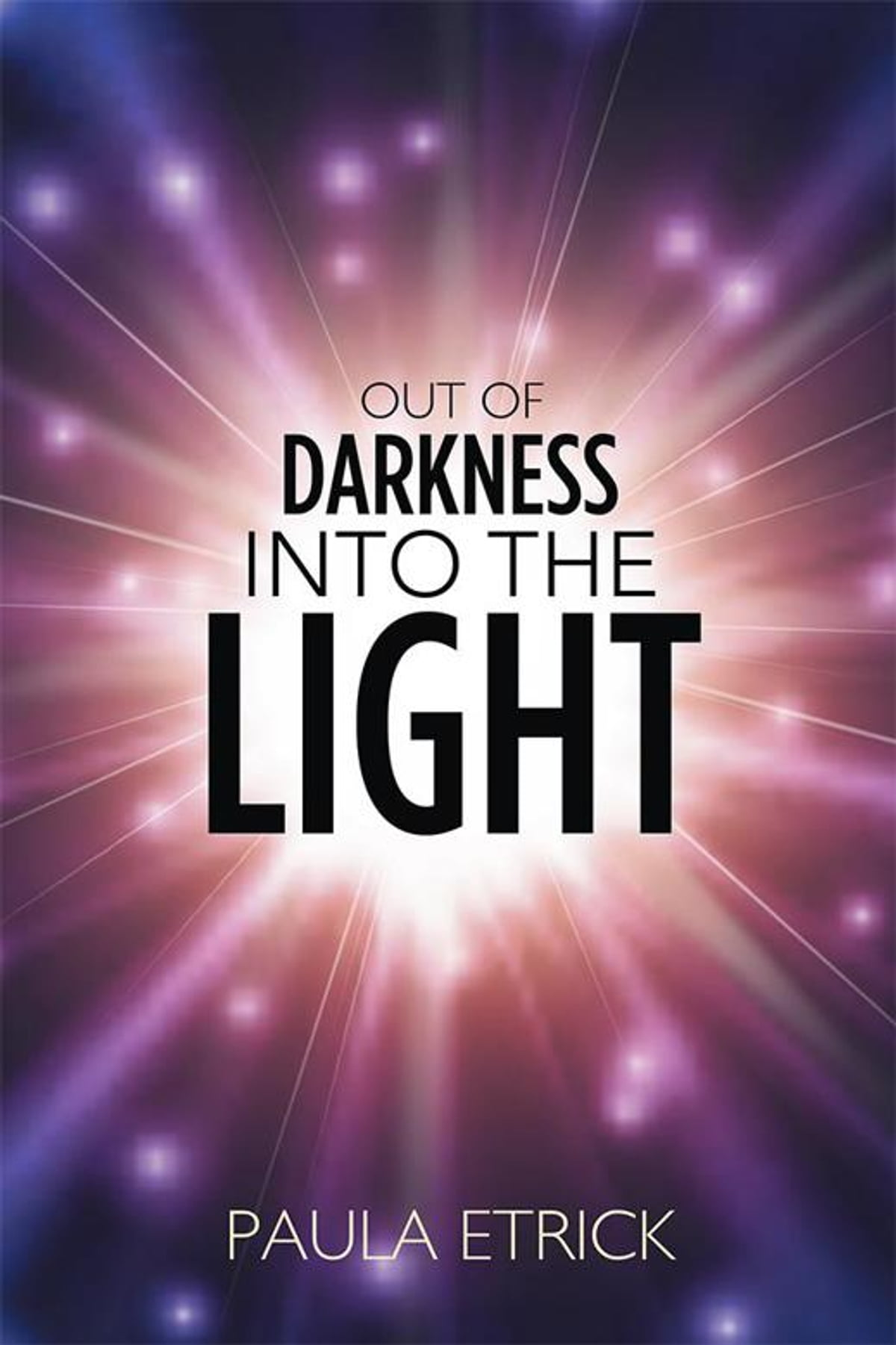 Out Of Darkness Into Light >> Out Of The Darkness Into The Light E Kitap Paula Etrick