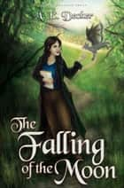 The Falling of the Moon ebook by A. E. Decker