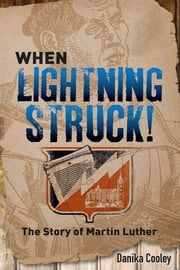 When Lightning Struck! - The Story of Martin Luther ebook by Danika Cooley