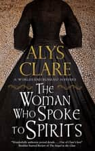 Woman Who Spoke to Spirits ebook by Alys Clare