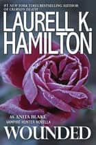 Wounded eBook von Laurell K. Hamilton