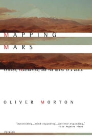 Mapping Mars - Science, Imagination, and the Birth of a World ebook by Oliver Morton