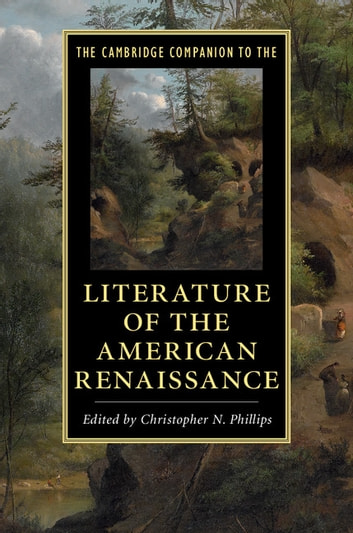 The Cambridge Companion to the Literature of the American Renaissance eBook by