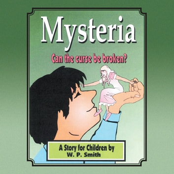 Mysteria - A Story for Children ebook by Willie P. Smith