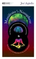 Manifesto for the Noosphere - The Next Stage in the Evolution of Human Consciousness ebook by Jose Arguelles