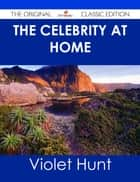 The Celebrity at Home - The Original Classic Edition ebook by Violet Hunt