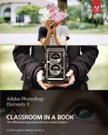 Adobe Photoshop Elements 11 Classroom in a Book ebook by . Adobe Creative Team