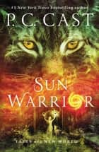 Sun Warrior: Tales of a New World 2 - Tales of a New World 2 ebook by P. C. Cast