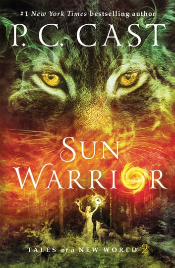 Sun Warrior: Tales of a New World Book 2 ebook by P. C. Cast