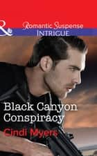 Black Canyon Conspiracy (Mills & Boon Intrigue) (The Ranger Brigade, Book 4) ebook by Cindi Myers