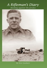 A Rifleman's Diary - Kicking Against The Pricks ebook by Eric Fawbert