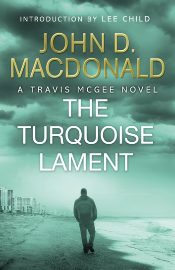 The Turquoise Lament: Introduction by Lee Child - Travis McGee, No.15 ebook by John D MacDonald