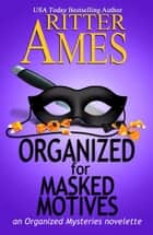 Organized for Masked Motives - Organized Mysteries, #5 ebook by Ritter Ames