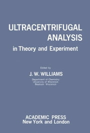 Ultracentrifugal Analysis in Theory and Experiment: A Conference Sponsored by the National Academy of Sciences with the Financial Support of the Natio ebook by Williams, J. W.