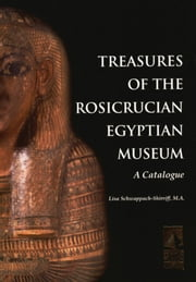 Treasures of the Rosicrucian Egyptian Museum - A Catalogue ebook by Kobo.Web.Store.Products.Fields.ContributorFieldViewModel