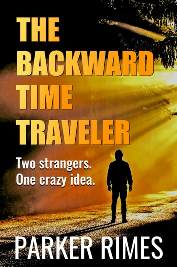 The Backward Time Traveler ebook by Parker Rimes