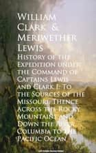 History of the Expedition under the Command of Cape Pacific Ocean ebook by William Clark, Meriwether Lewis