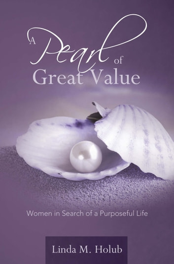A Pearl of Great Value - Women in Search of a Purposeful Life ebook by Linda M. Holub
