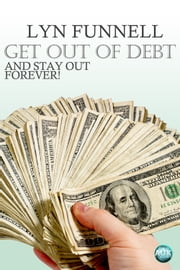 Get Out of Debt and Stay Out - Forever! ebook by Lyn Funnell