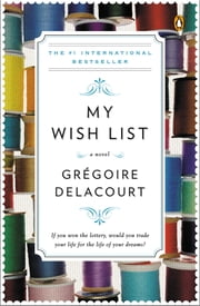 My Wish List - A Novel ebook by Gregoire Delacourt,Anthea Bell
