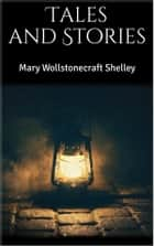 Tales and Stories ebook by Mary Wollstonecraft Shelley