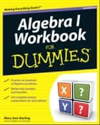 Algebra I Workbook For Dummies ebook by Mary Jane Sterling