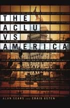 The ACLU vs. America ebook by Craig Osten,Alan Sears