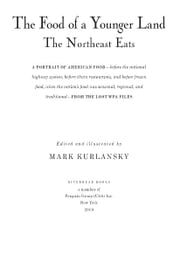 The Food of a Younger Land - The Northeast Eats Maine, New Hampshire, Vermont, Massachusetts, Rhode Island, Connecticut, New York City, New York State, Pennsylvania ebook by Mark Kurlansky