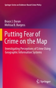 Putting Fear of Crime on the Map - Investigating Perceptions of Crime Using Geographic Information Systems ebook by Bruce J. Doran,Melissa B. Burgess