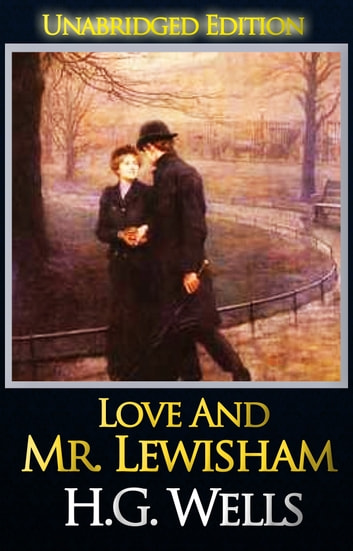 Love And Mr. Lewisham (Classic Fiction Books , Unabridged Edition) - The Collected Novels of H.G. Wells ebook by H.G. Wells