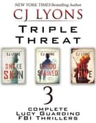 TRIPLE THREAT: 3 complete Lucy Guardino FBI Thrillers ebook by CJ Lyons