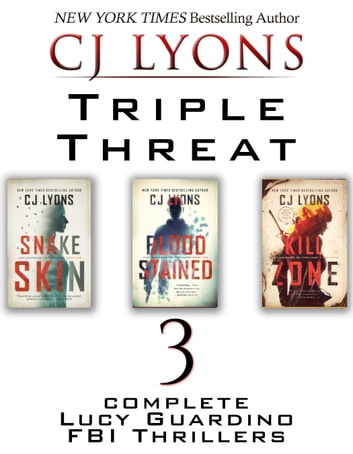 TRIPLE THREAT: 3 complete Lucy Guardino FBI Thrillers - (contains SNAKE SKIN, BLOOD STAINED, KILL ZONE) ebook by CJ Lyons
