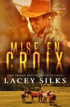 Mise en Croix - Bad Boys, Cowboys et Millionnaires ebook by Lacey Silks