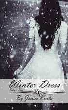 Winter Dress ebook by Jessica Kristie