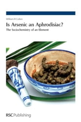 Is Arsenic an Aphrodisiac?: The Sociochemistry of an Element ebook by Cullen, William R