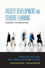 Faculty Development and Student Learning - Assessing the Connections ebook by William Condon,Ellen R. Iverson,Cathryn A. Manduca,Carol Rutz,Gudrun Willett,Mary Taylor Huber,Richard Haswell