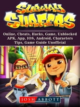 Subway Surfers Online Cheats Hacks Game Unblocked Apk App Ios Android Characters Tips Game Guide Unofficial