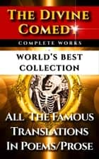 The Divine Comedy – World's Best Collection - The 4 Most Famous Translations of Dante's Inferno, Purgatorio (Purgatory) & Paradiso (Paradise) - In Verse, Prose, Modern English – From Longfellow, Cary, Norton, Langdon Plus Biography & Bonuses ebook by Dante Alighieri, Courtney Langdon, Henry Wadsworth Longfellow,...