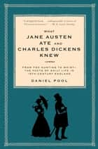 What Jane Austen Ate and Charles Dickens Knew - From Fox Hunting to Whist-the Facts of Daily Life in Nineteenth-Century England ebook by Daniel Pool
