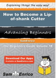 How to Become a Lip-of-shank Cutter - How to Become a Lip-of-shank Cutter ebook by Clotilde Gorman