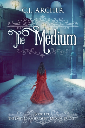 The Medium - A Romantic Historical Fantasy with Ghosts ebook by C.J. Archer