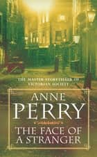 The Face of a Stranger (William Monk Mystery, Book 1) - A gripping and evocative Victorian murder mystery ebook by Anne Perry