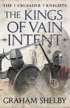 The Kings of Vain Intent ebook by Graham Shelby