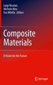 Composite Materials - A Vision for the Future ebook by Luigi Nicolais,Michele Meo,Eva Milella